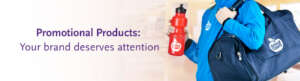Promotional Products: Your brand deserves attention